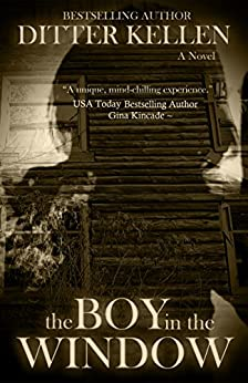 The Boy in the Window: A Paranormal Thriller by [Kellen, Ditter]