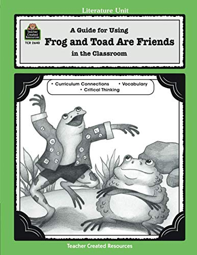 A Guide for Using Frog and Toad Are Friends in the Classroom (Literature ()
