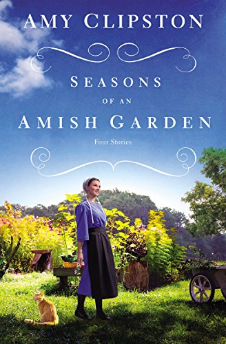 Seasons of an Amish Garden: Four Stories by [Clipston, Amy]