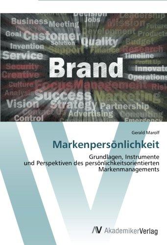 Markenpersönlichkeit: Grundlagen, Instrumente und Perspektiven des persönlichkeitsorientierten Markenmanagements