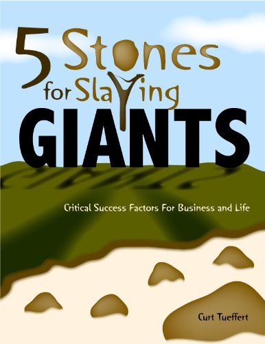 5 Stones For Slaying Giants - Critical Success Factors For Business And Life
