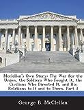 McClellan's Own Story, George B. McClellan, 1288726570