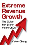 img - for Extreme Revenue Growth: The Guide For Silicon Valley CEOs book / textbook / text book