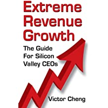 Extreme Revenue Growth: The Guide For Silicon Valley CEOs