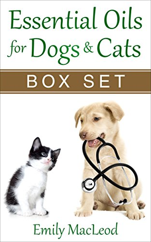 Essential Oils for Pets: Essential Oils for Dogs & Cats BOX SET (English Edition)