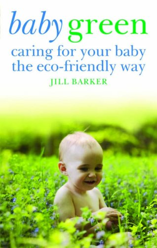 Baby Green: Caring for your baby the eco-friendly way