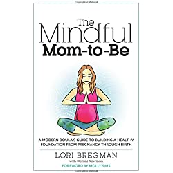 The Mindful Mom-To-Be: A Modern Doula's Guide