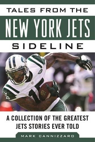 Tales from the New York Jets Sideline: A Collection of the Greatest Jets Stories Ever Told (Tales from the ()
