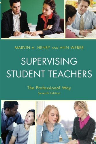 Supervising Student Teachers: The Professional Way 7th edition by Marvin Henry, Ann Weber (2010) Paperback