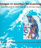 Images in Weather Forecasting: A Practical Guide for Interpreting Satellite and Radar Imagery (1997-07-28)