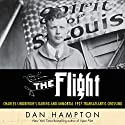 The Flight: Charles Lindbergh's Daring and Immortal 1927 Transatlantic Crossing Audiobook by Dan Hampton Narrated by John Pruden