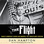 The Flight: Charles Lindbergh's Daring and Immortal 1927 Transatlantic Crossing | Dan Hampton