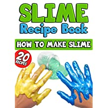Slime Recipe Book: How to Make Slime: 20 Slime Recipes Inside (Including Edible Slime)