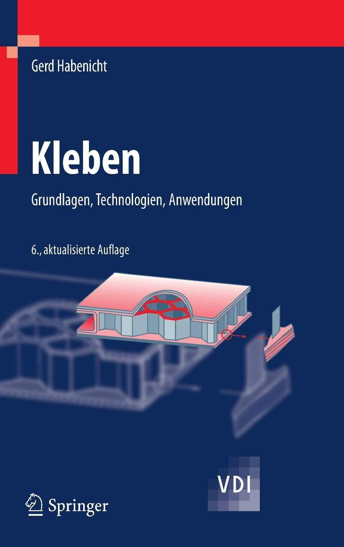 Kleben: Grundlagen Technologien Anwendungen (VDI-Buch)