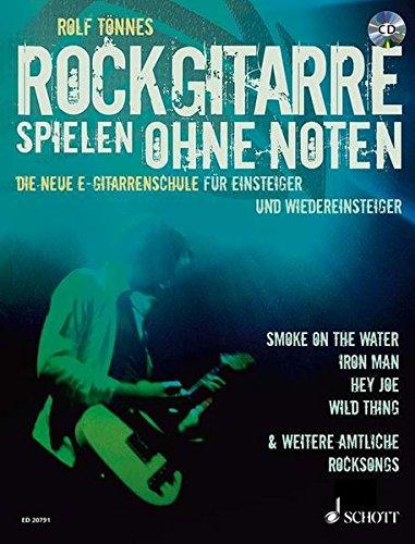 Rockgitarre spielen ohne Noten: Die neue E-Gitarrenschule für Einsteiger und Wiedereinsteiger. E-Gitarre. Ausgabe mit CD.