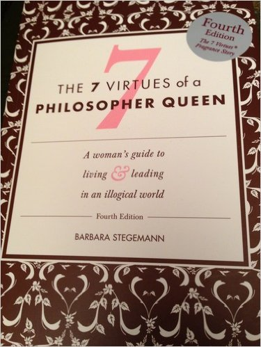 Read Online The 7 Virtues of a Philosopher Queen : A Woman's Guide to Living and Leading in an Illogical World (A Woman's Guide to Living & Leading in an Illogical world) PDF ePub ebook
