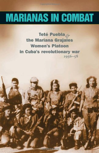 Marianas in Combat: Tete Puebla and the Mariana Grajales Women's Platoon in Cuba's Revolutionary War 1956-58