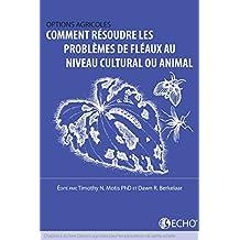 Comment résoudre les problèmes de fléaux au niveau cultural ou animal? : Chapitre 6 du livre Options agricoles pour les agriculteurs de petite echelle (French Edition)