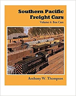 Southern Pacific Freight Cars, Vol  4: Box Cars by Anthony W