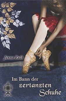 Im Bann der zertanzten Schuhe (Märchenspinnerei 5) (German Edition) by [Ruth, Janna]