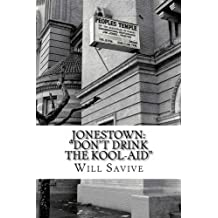 Jonestown: Don't Drink the Kool-Aid: (The complete story behind the mysterious Jim Jones & his exodus to Guyana)