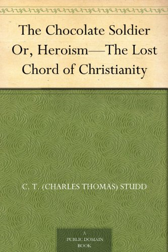 The Chocolate Soldier Or, Heroism—The Lost Chord of Christianity