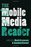 The Mobile Media Reader, Anandam P. Kavoori and Noah Arceneaux, 1433113007