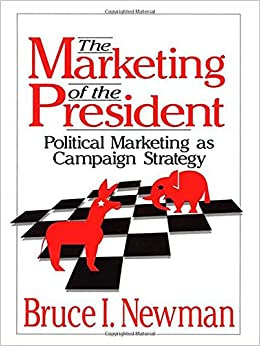 The Marketing of the President: Political Marketing as Campaign ...
