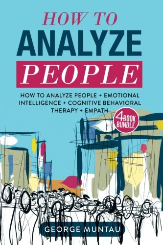 How To Analyze People: How To Analyze People And Cognitive Behavioral Therapy AND Emotional Intelligence AND Empath