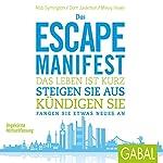 Das Escape-Manifest: Das Leben ist kurz. Steigen Sie aus. Kündigen Sie. Fangen Sie etwas Neues an | Rob Symington,Dom Jackman,Mikey Howe