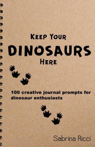 Keep Your Dinosaurs Here: 100 creative