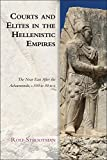 Courts and Elites in the Hellenistic Empires: The Near East After the Achaemenids, c. 330 to 30 BCE (Edinburgh Studies in Ancient Persia EUP)