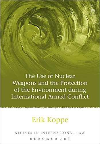 The Use of Nuclear Weapons and the Protection of the Environment during International Armed Conflict (Studies in Interna