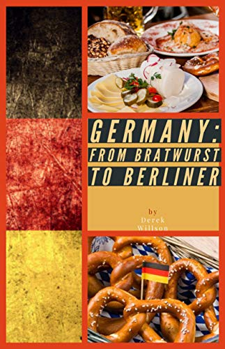 Germany: From Bratwurst to Berliner by Derek Willson