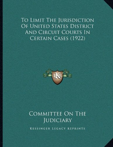 To Limit The Jurisdiction Of United States District And Circuit Courts In Certain Cases (1922) pdf epub