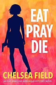 Eat, Pray, Die by Chelsea Field ebook deal