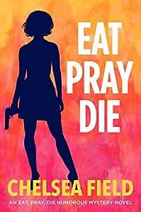 Eat, Pray, Die by Chelsea Field ebook deal