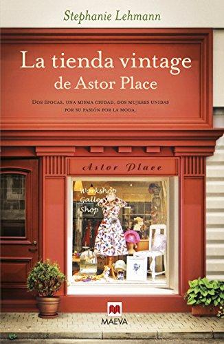 La tienda vintage de Astor Place: Dos epocas, una misma ciudad, dos mujeres unidas por su pasion por la moda. (Spanish Edition) [Stephanie Lehmann] (Tapa Blanda)