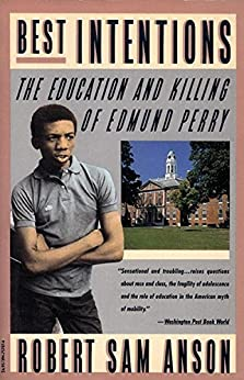 Best Intentions: The Education and Killing of Edmund Perry by [Anson, Robert Sam]