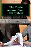 The Trade Around Your Job System, L. R. Thomas, 1494921340