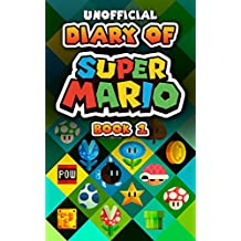 Diary of Super Mario - Book 1: Mushroom Kingdom Adventures (An Unofficial Nintendo Book)