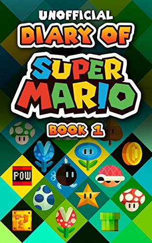 (Diary of Super Mario - Book 1: Mushroom Kingdom Adventures (An Unofficial Nintendo Book))
