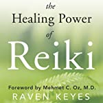 The Healing Power of Reiki: A Modern Master's Approach to Emotional, Spiritual & Physical Wellness | Raven Keyes