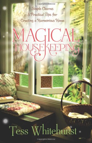 Magical Housekeeping: Simple Charms and Practical Tips for Creating a Harmonious Home
