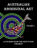 Australian Aboriginal Art: A Coloring Book for Adults and Children (Volume 1)