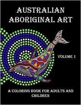 Australian Aboriginal Art A Coloring Book For Adults And Children Volume 1 P Platt 9781977779816 Amazon Books