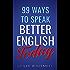 99 Ways to Speak Better English Today