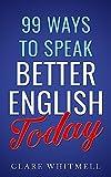 99 Ways to Speak Better English Today (English Edition)