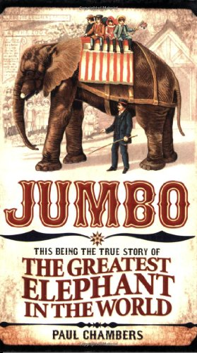 Jumbo: The Greatest Elephant in the World