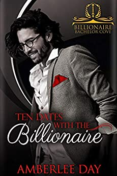 Ten Dates with the Billionaire (Billionaire Bachelor Cove) by [Day, Amberlee]
